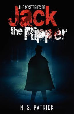 The Mysteries of Jack the Ripper by N.S. Patrick