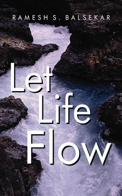 Let Life Flow by Ramesh S. Balsekar