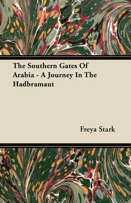 The Southern Gates of Arabia: A Journey in the Hadbramaut