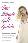 Der Single Girl's Guide: Weiblich, ledig, fabelhaft!