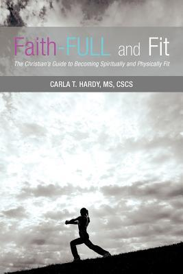 Faith-Full and Fit: The Christian's Guide to Becoming Spiritually and Physically Fit