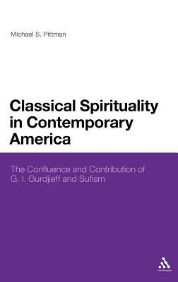 Classical Spirituality in Contemporary America: The Confluence and Contribution of G.I. Gurdjieff and Sufism