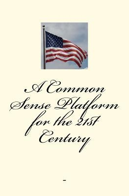 A Common-Sense Platform for the 21st Century by Beverly K. Eakman