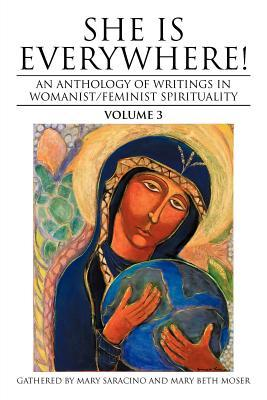 She Is Everywhere! Volume 3: An Anthology of Writings in Womanist/Feminist Spirituality