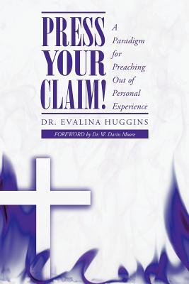 Press Your Claim!: A Paradigm for Preaching Out of Personal Experience