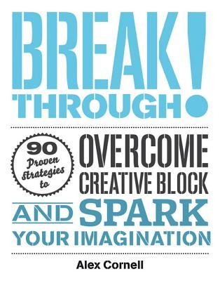Breakthrough!: Proven Strategies to Overcome Creative Block and Spark Your Imagination