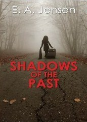 Shadows of the Past by E. A.  Jensen