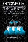 Reengineering the Training Function: How to Align Training with the New Corporate Agenda