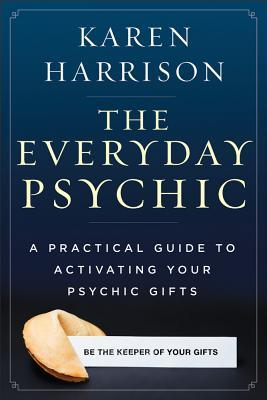 The Everyday Psychic by Karen Harrison