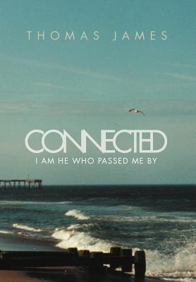 Connected: I Am He Who Passed Me by Thomas James
