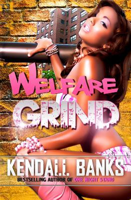 Welfare Grind by Kendall Banks