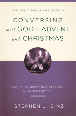 Conversing with God in Advent and Christmas by Stephen J. Binz