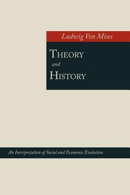 Theory and History; An Interpretation of Social and Economic Evolution