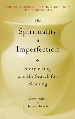 The Spirituality of Imperfection by Katherine Ketcham