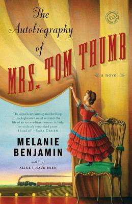 The Autobiography of Mrs. Tom Thumb by Melanie Benjamin