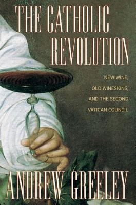 The Catholic Revolution by Andrew M. Greeley