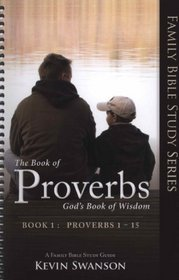 Proverbs Study Guide: The Book of Proverbs, God's Book of Wisdom (Vol. 1) (Family Bible Study Series, Volume 1)