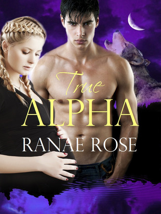 True Alpha by Ranae Rose