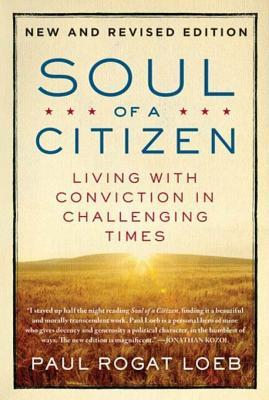 Download Soul of a Citizen: Living with Conviction in Challenging Times by Paul Rogat Loeb PDF