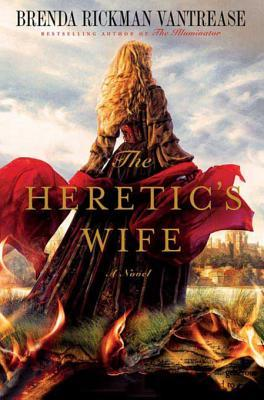 The Heretic's Wife by Brenda Rickman Vantrease