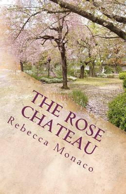 The Rose Chateau by Rebecca Monaco