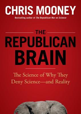 The Republican Brain by Chris C. Mooney