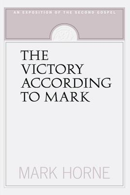 Read The Victory According To Mark: An Exposition Of The Second Gospel PDF
