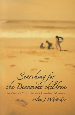 Searching for the Beaumont Children by Alan J. Whiticker