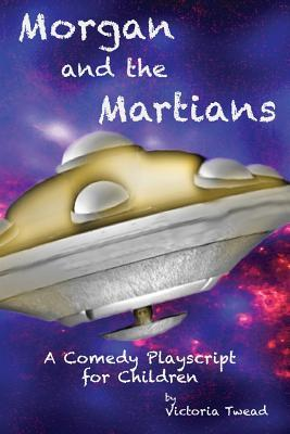 Morgan and the Martians: A Comedy Play-Script for Children