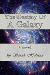 The Destiny of a Galaxy by Sarah Holman