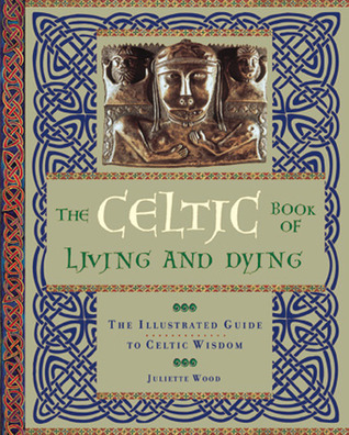 The Celtic Book of Living and Dying by The Celtic Book of Living a...