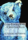 God Loves You. -Chester Blue by Suzanne E. Anderson