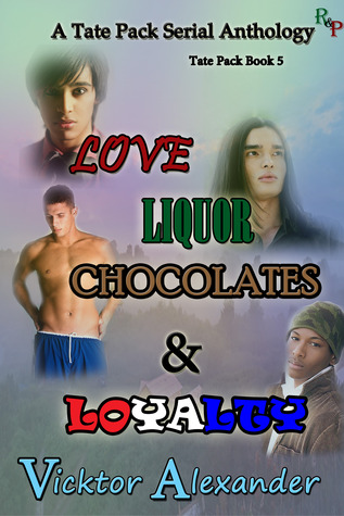 A Tate Pack Serial Anthology: Love, Liquor, Chocolates & Loyalty (Tate Pack, #5)