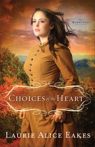 Free download Choices of the Heart (The Midwives #3) by Laurie Alice Eakes ePub