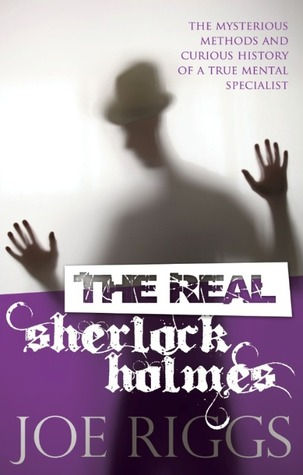 The Real Sherlock Holmes by Joe Riggs