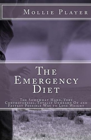 The Emergency Diet: The Somewhat Hard, Very Controversial, Totally Unheard Of and Fastest Possible Way to Lose Weight