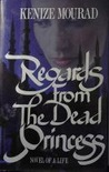 Regards from the Dead Princess by Kenizé Mourad