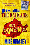 Never Mind the Balkans, Here's Romania