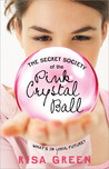 The Secret Society of the Pink Crystal Ball by Risa Green