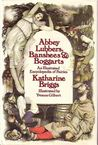 Abbey Lubbers, Banshees, &amp; Boggarts: An Illustrated Encyclopedia of Fairies
