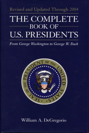 The Complete Book of U.S. Presidents From George Washington t... by William A. DeGregorio
