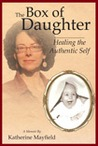 The Box of Daughter:  Healing the Authentic Self