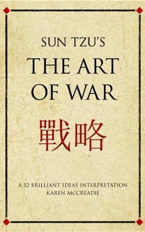 Sun Tzu's The Art of War. A 52 Brilliant Ideas Interpretation. by Karen McCreadie