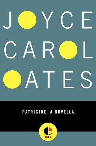 Patricide by Joyce Carol Oates