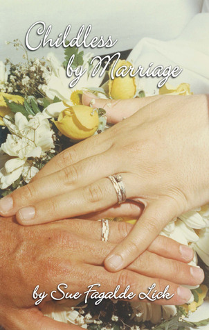 Childless by Marriage by Sue Fagalde Lick