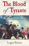 Blood of Tyrants: George Washington &amp; the Forging of the Presidency