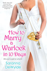 How to Marry a Warlock in 10 Days by Saranna DeWylde