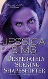 Desperately Seeking Shapeshifter by Jessica Sims