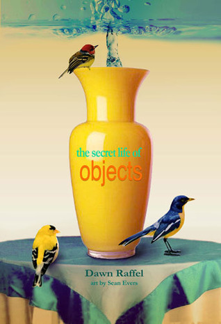 The Secret Life of Objects by Dawn Raffel