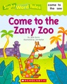 Come to the Zany Zoo (Sight Word Tales, #2)